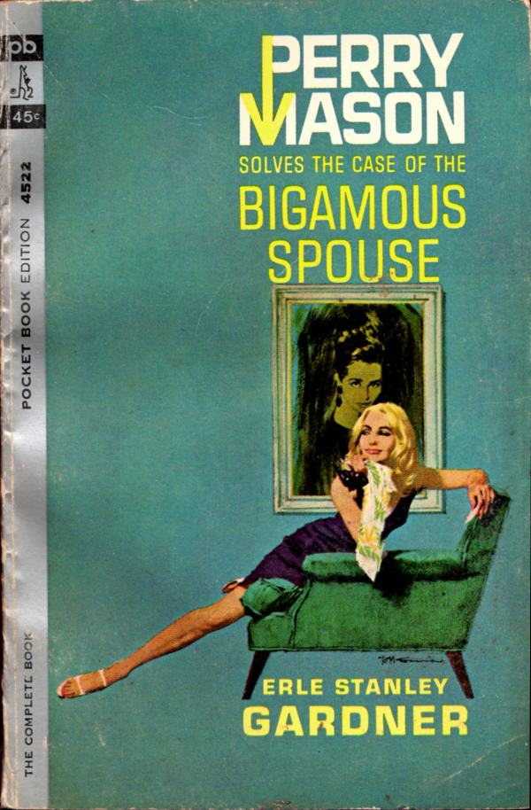ABOVE: Erle Stanley Gardner, The Case of the the Bigamous Spouse (Montreal: Pocket Books, 1964), with cover art by Robert McGinnis.